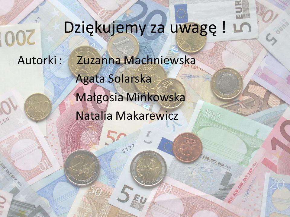 Dziękujemy za uwagę ! Autorki : Zuzanna Machniewska Agata Solarska Małgosia Mińkowska Natalia Makarewicz