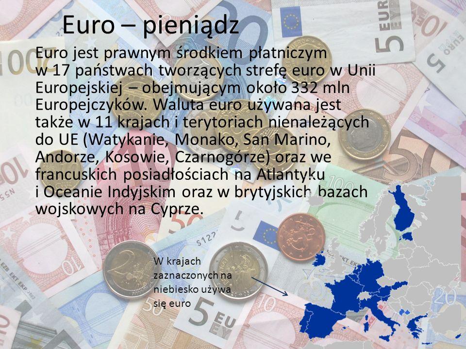 Euro – pieniądz Euro jest prawnym środkiem płatniczym w 17 państwach tworzących strefę euro w Unii Europejskiej – obejmującym około 332 mln Europejczy