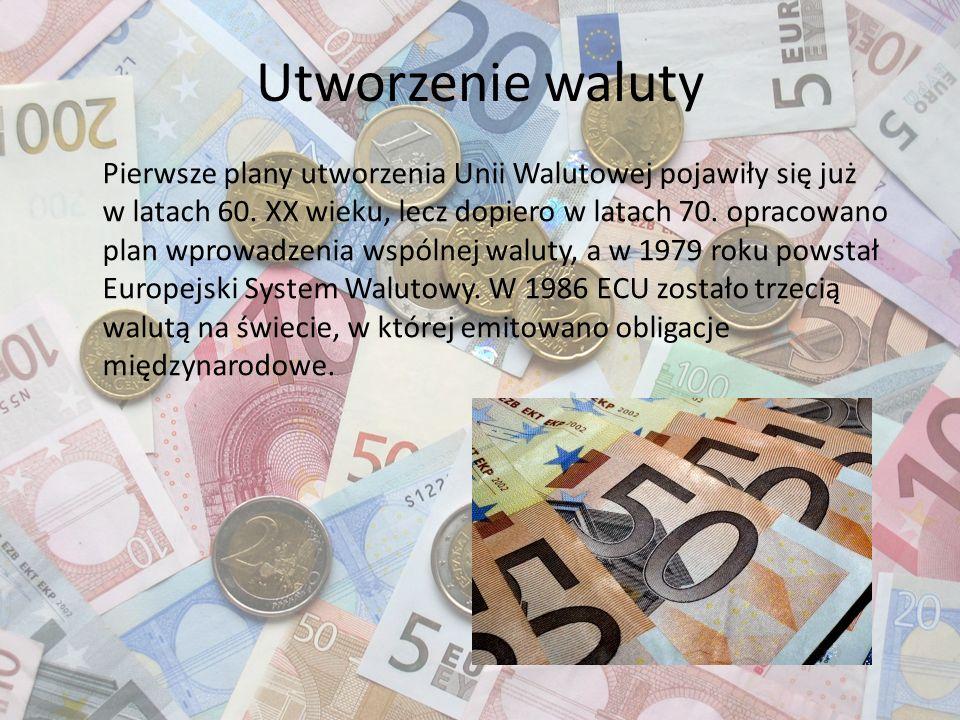 Utworzenie waluty Pierwsze plany utworzenia Unii Walutowej pojawiły się już w latach 60. XX wieku, lecz dopiero w latach 70. opracowano plan wprowadze