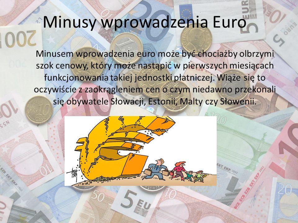 Minusy wprowadzenia Euro Minusem wprowadzenia euro może być chociażby olbrzymi szok cenowy, który może nastąpić w pierwszych miesiącach funkcjonowania