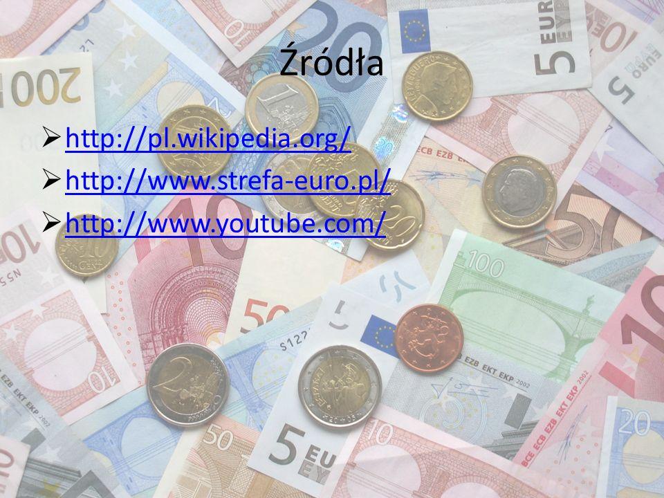 Źródła http://pl.wikipedia.org/ http://www.strefa-euro.pl/ http://www.youtube.com/