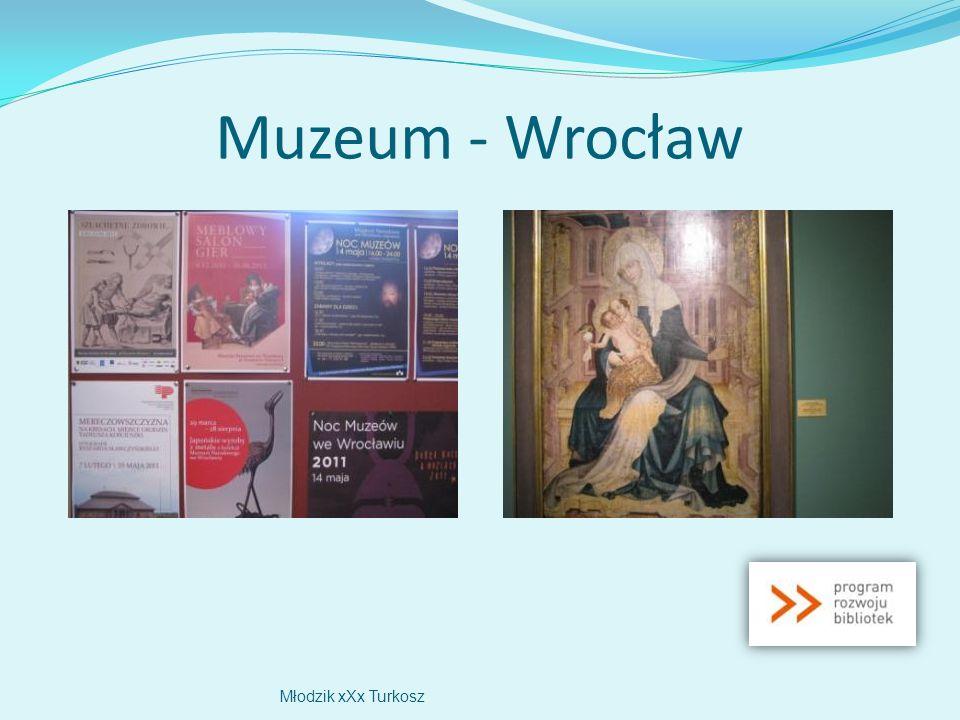 Muzeum - Wrocław Młodzik xXx Turkosz