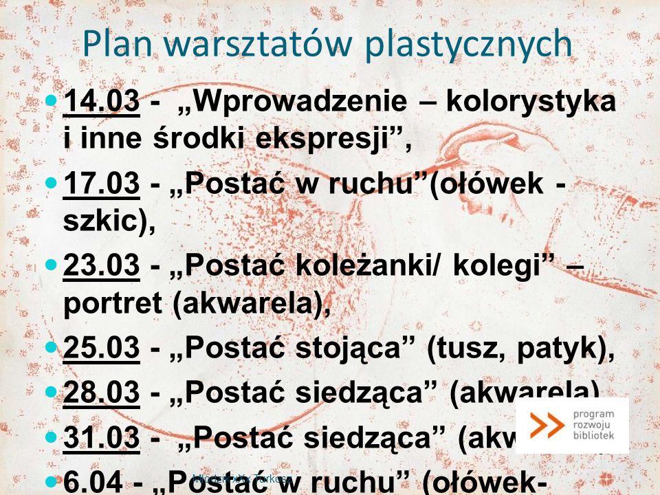 Plan warsztatów plastycznych 14.03 - Wprowadzenie – kolorystyka i inne środki ekspresji, 17.03 - Postać w ruchu(ołówek - szkic), 23.03 - Postać koleża