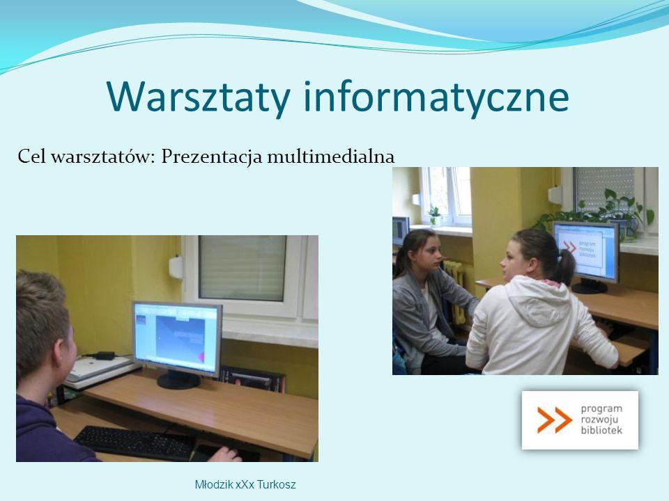 Warsztaty informatyczne Cel warsztatów: Prezentacja multimedialna Młodzik xXx Turkosz