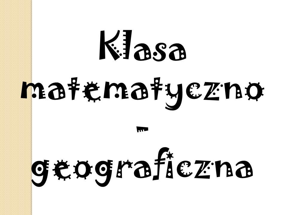 Klasa matematyczno - geograficzna
