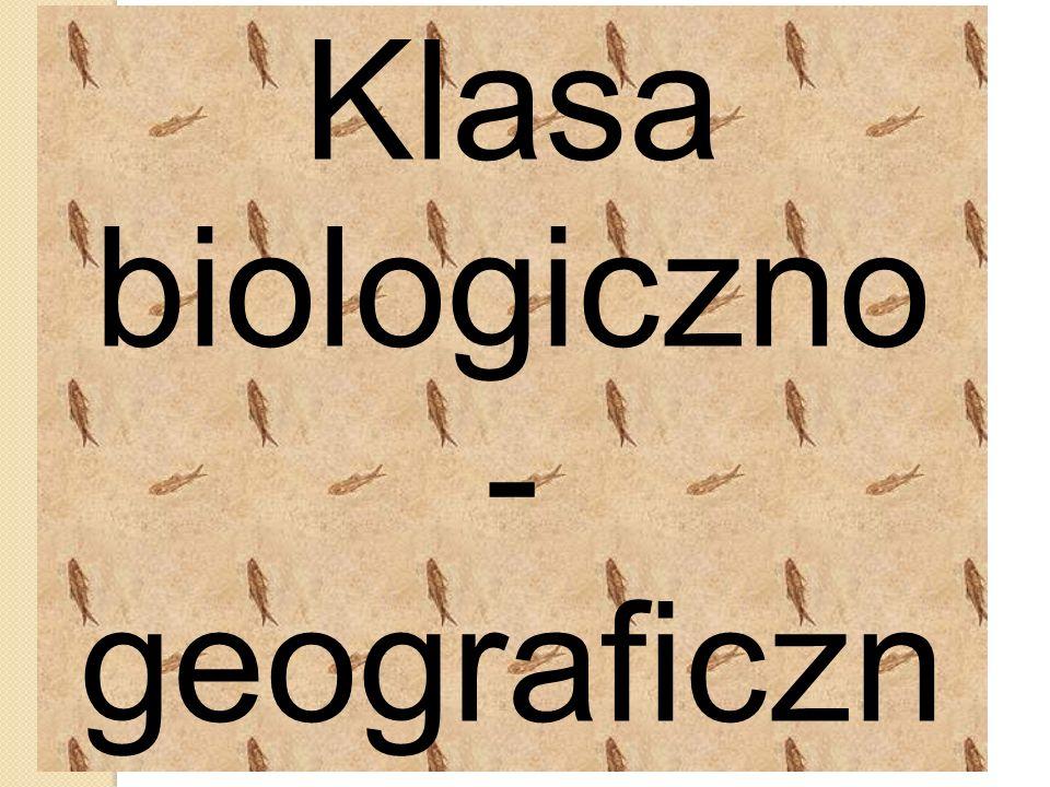 Klasa biologiczno - geograficzn a