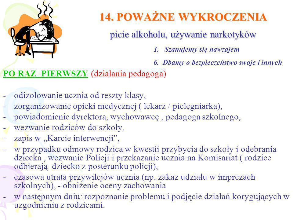 14. POWAŻNE WYKROCZENIA picie alkoholu, używanie narkotyków PO RAZ PIERWSZY (działania pedagoga) -odizolowanie ucznia od reszty klasy, -zorganizowanie