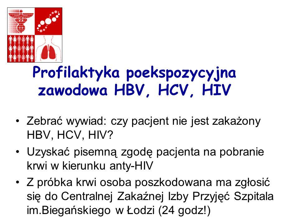Profilaktyka poekspozycyjna zawodowa HBV, HCV, HIV Zebrać wywiad: czy pacjent nie jest zakażony HBV, HCV, HIV.