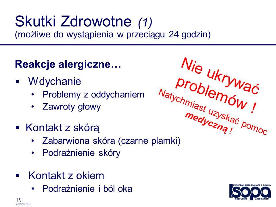 Version 2010 19 Skutki Zdrowotne (1) (możliwe do wystąpienia w przeciągu 24 godzin) Wdychanie Problemy z oddychaniem Zawroty głowy Kontakt z skórą Zabarwiona skóra (czarne plamki) Podrażnienie skóry Nie ukrywać problemów .