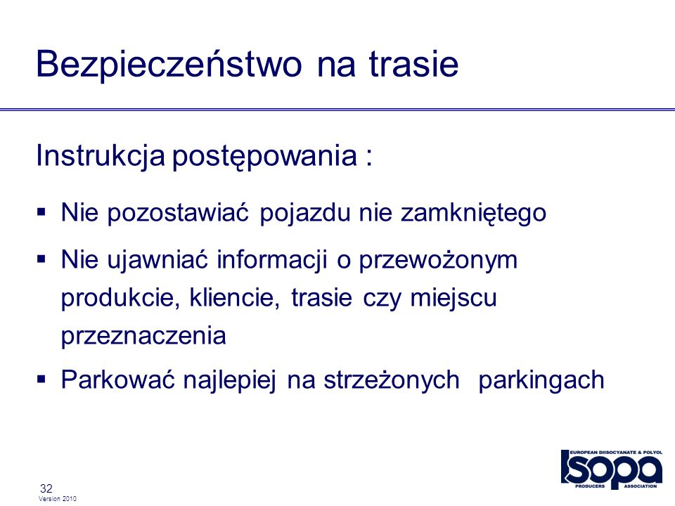 Version 2010 32 Bezpieczeństwo na trasie Instrukcja postępowania : Nie pozostawiać pojazdu nie zamkniętego Nie ujawniać informacji o przewożonym produ