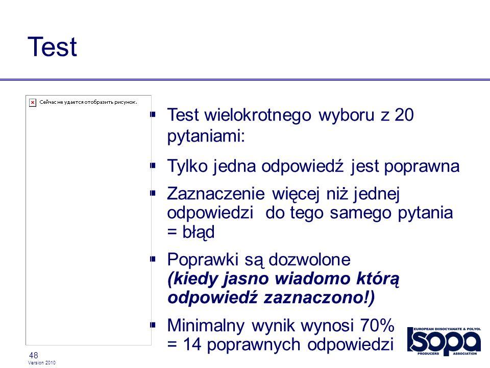 Version 2010 48 Test Test wielokrotnego wyboru z 20 pytaniami: Tylko jedna odpowiedź jest poprawna Zaznaczenie więcej niż jednej odpowiedzi do tego samego pytania = błąd Poprawki są dozwolone (kiedy jasno wiadomo którą odpowiedź zaznaczono!) Minimalny wynik wynosi 70% = 14 poprawnych odpowiedzi