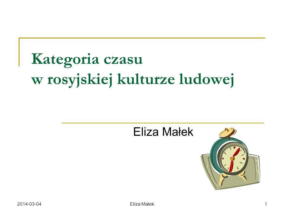 2014-03-04Eliza Małek1 Kategoria czasu w rosyjskiej kulturze ludowej Eliza Małek