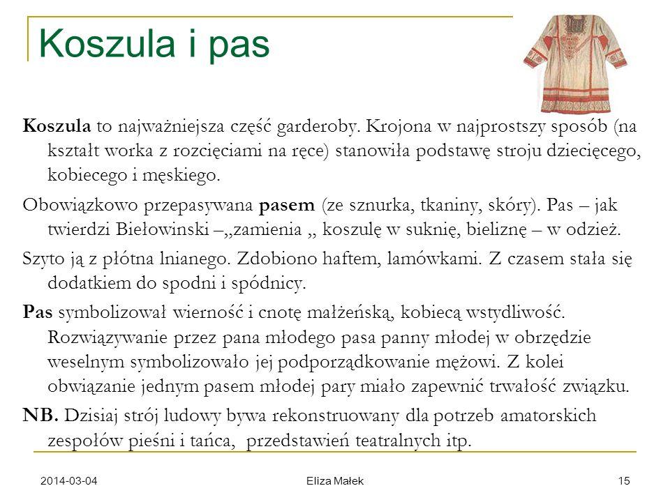 2014-03-04 Eliza Małek 15 Koszula i pas Koszula to najważniejsza część garderoby. Krojona w najprostszy sposób (na kształt worka z rozcięciami na ręce