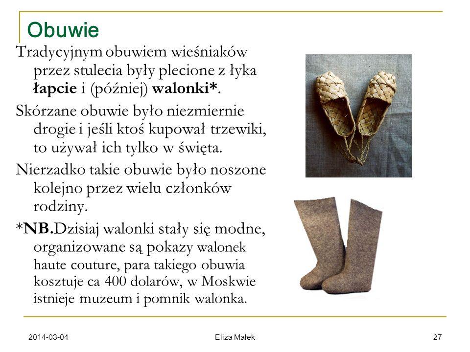 2014-03-04 Eliza Małek 27 Obuwie Tradycyjnym obuwiem wieśniaków przez stulecia były plecione z łyka łapcie i (później) walonki*. Skórzane obuwie było