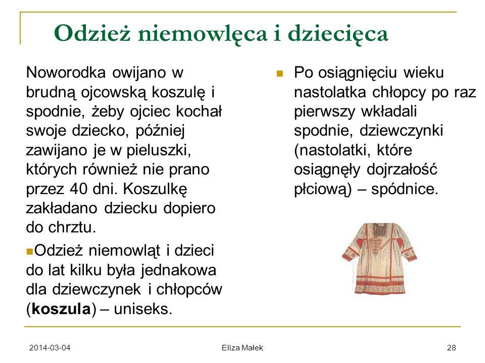 2014-03-04 Eliza Małek 28 Odzież niemowlęca i dziecięca Noworodka owijano w brudną ojcowską koszulę i spodnie, żeby ojciec kochał swoje dziecko, późni