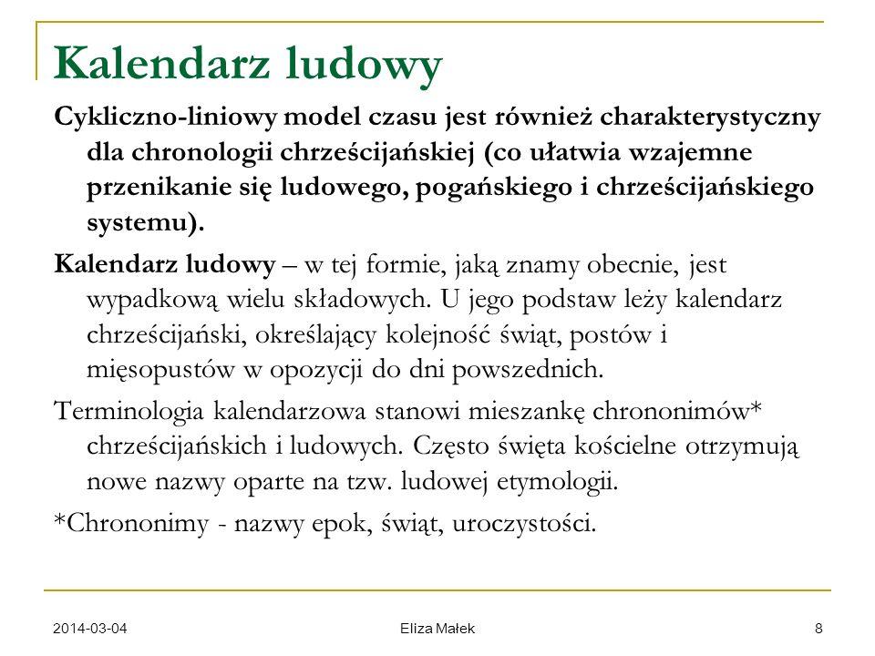 2014-03-04 Eliza Małek 8 Kalendarz ludowy Cykliczno-liniowy model czasu jest również charakterystyczny dla chronologii chrześcijańskiej (co ułatwia wz