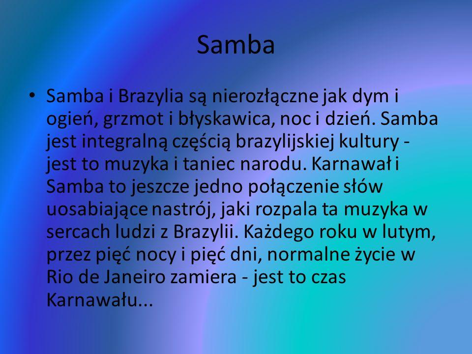 Samba Samba i Brazylia są nierozłączne jak dym i ogień, grzmot i błyskawica, noc i dzień. Samba jest integralną częścią brazylijskiej kultury - jest t