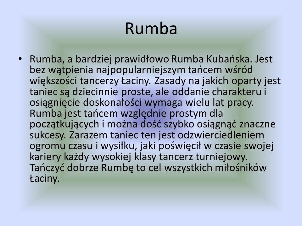 Rumba Rumba, a bardziej prawidłowo Rumba Kubańska. Jest bez wątpienia najpopularniejszym tańcem wśród większości tancerzy Łaciny. Zasady na jakich opa