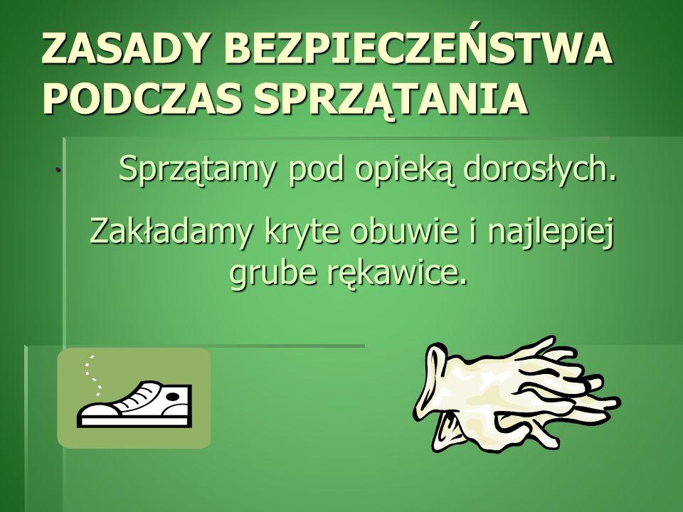 ZASADY BEZPIECZEŃSTWA PODCZAS SPRZĄTANIA · Sprzątamy · Sprzątamy pod opieką dorosłych. Zakładamy kryte obuwie i najlepiej grube rękawice.