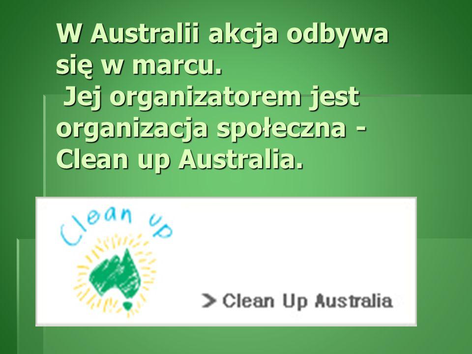 W Australii akcja odbywa się w marcu. Jej organizatorem jest organizacja społeczna - Clean up Australia.