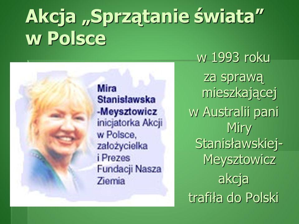 Akcja Sprzątanie świata w Polsce w 1993 roku za sprawą mieszkającej w Australii pani Miry Stanisławskiej- Meysztowicz akcja trafiła do Polski