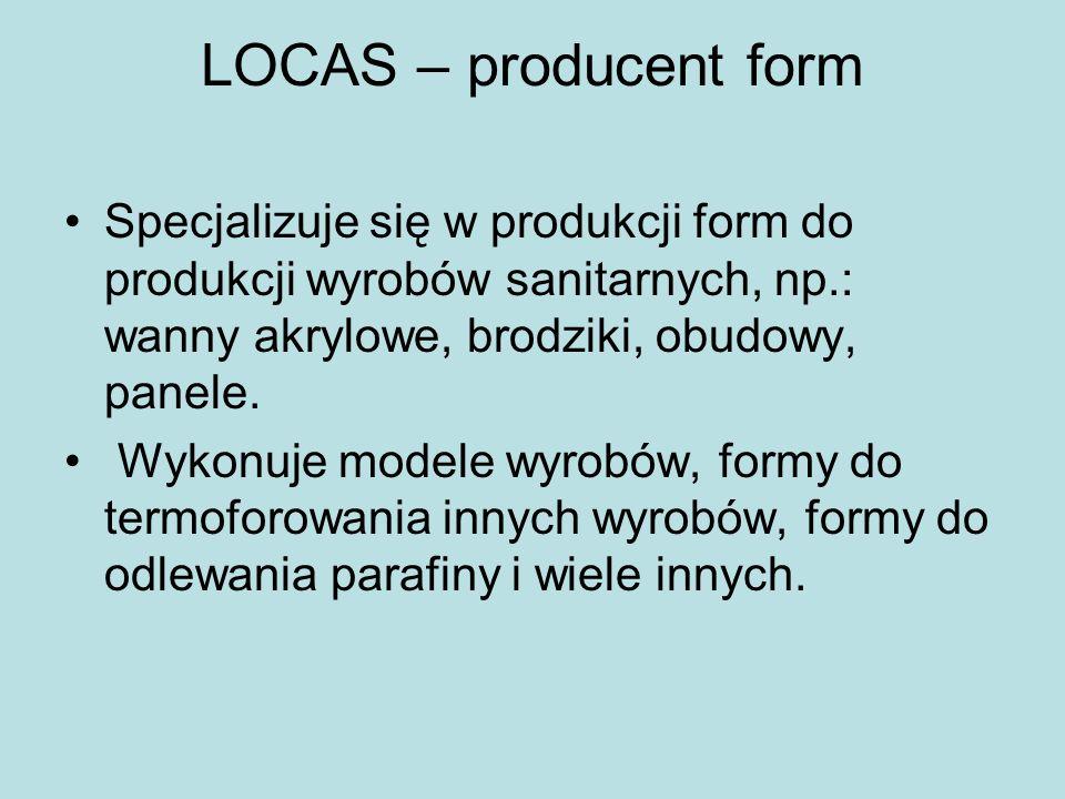 LOCAS – producent form Specjalizuje się w produkcji form do produkcji wyrobów sanitarnych, np.: wanny akrylowe, brodziki, obudowy, panele. Wykonuje mo