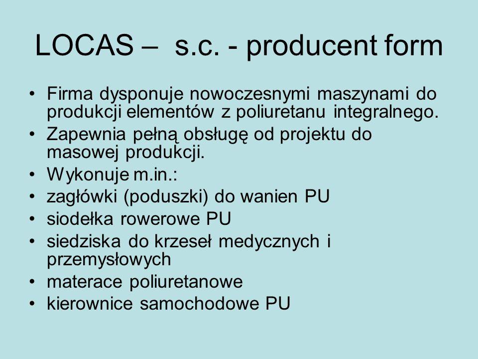 LOCAS – s.c. - producent form Firma dysponuje nowoczesnymi maszynami do produkcji elementów z poliuretanu integralnego. Zapewnia pełną obsługę od proj