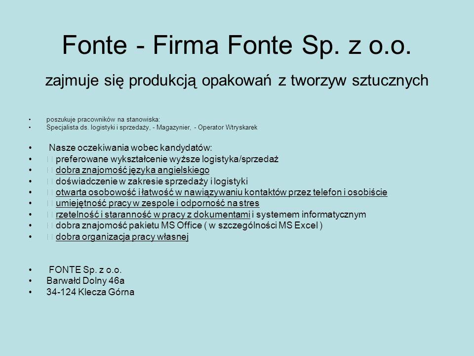 Fonte - Firma Fonte Sp. z o.o. zajmuje się produkcją opakowań z tworzyw sztucznych poszukuje pracowników na stanowiska: Specjalista ds. logistyki i sp