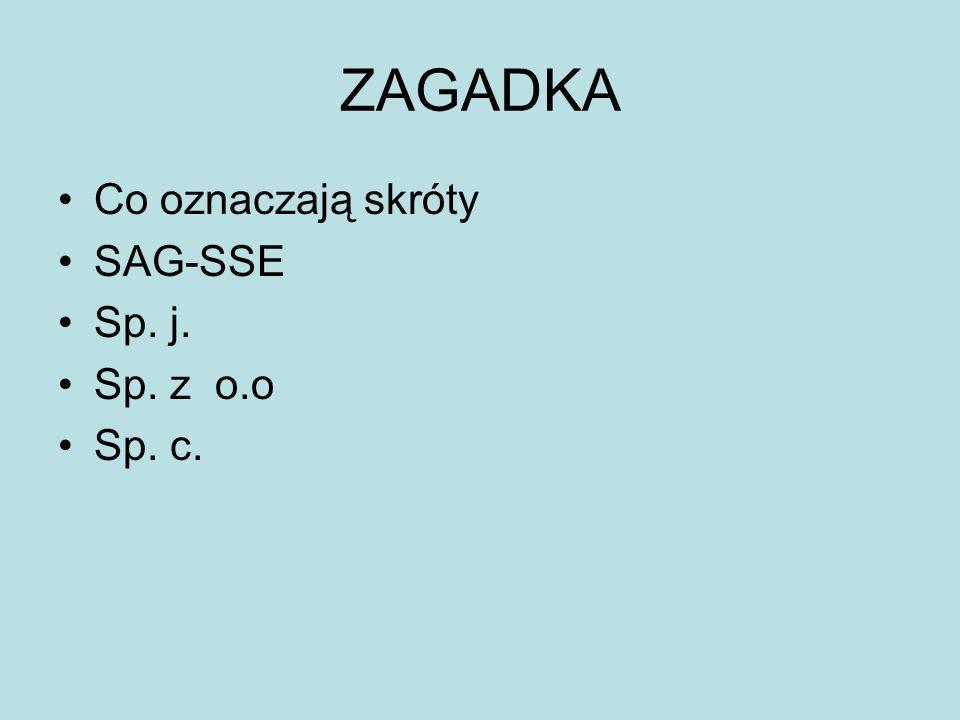 ZAGADKA Co oznaczają skróty SAG-SSE Sp. j. Sp. z o.o Sp. c.