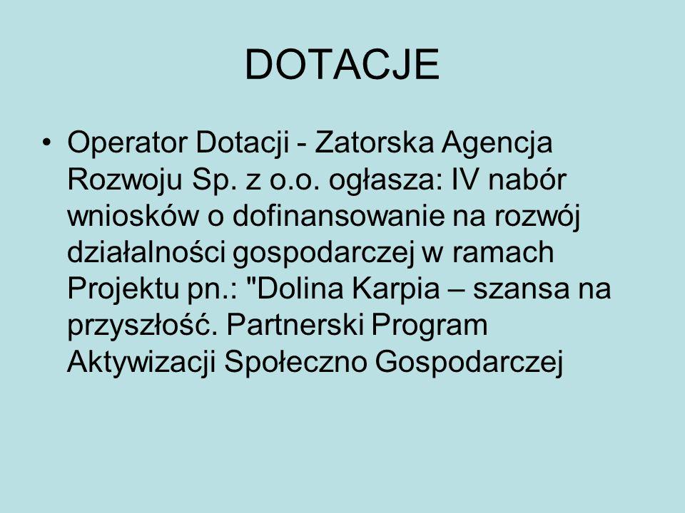 DOTACJE Operator Dotacji - Zatorska Agencja Rozwoju Sp. z o.o. ogłasza: IV nabór wniosków o dofinansowanie na rozwój działalności gospodarczej w ramac