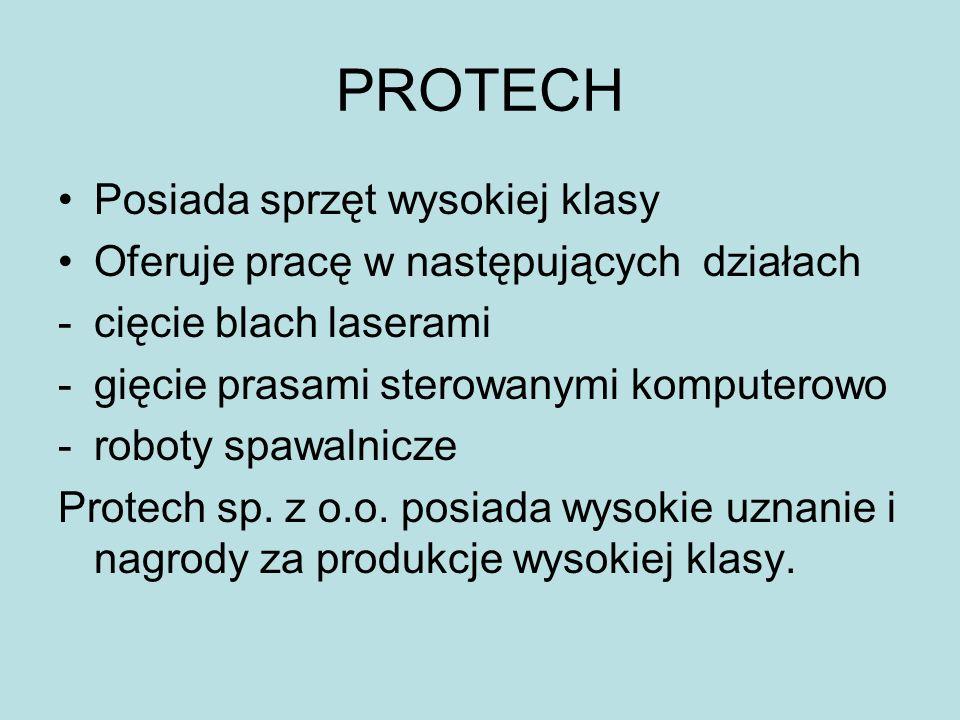 PROTECH Posiada sprzęt wysokiej klasy Oferuje pracę w następujących działach -cięcie blach laserami -gięcie prasami sterowanymi komputerowo -roboty sp