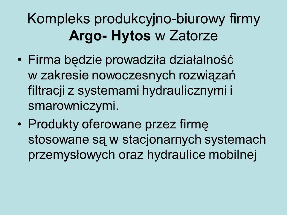 Kompleks produkcyjno-biurowy firmy Argo- Hytos w Zatorze Firma będzie prowadziła działalność w zakresie nowoczesnych rozwiązań filtracji z systemami h