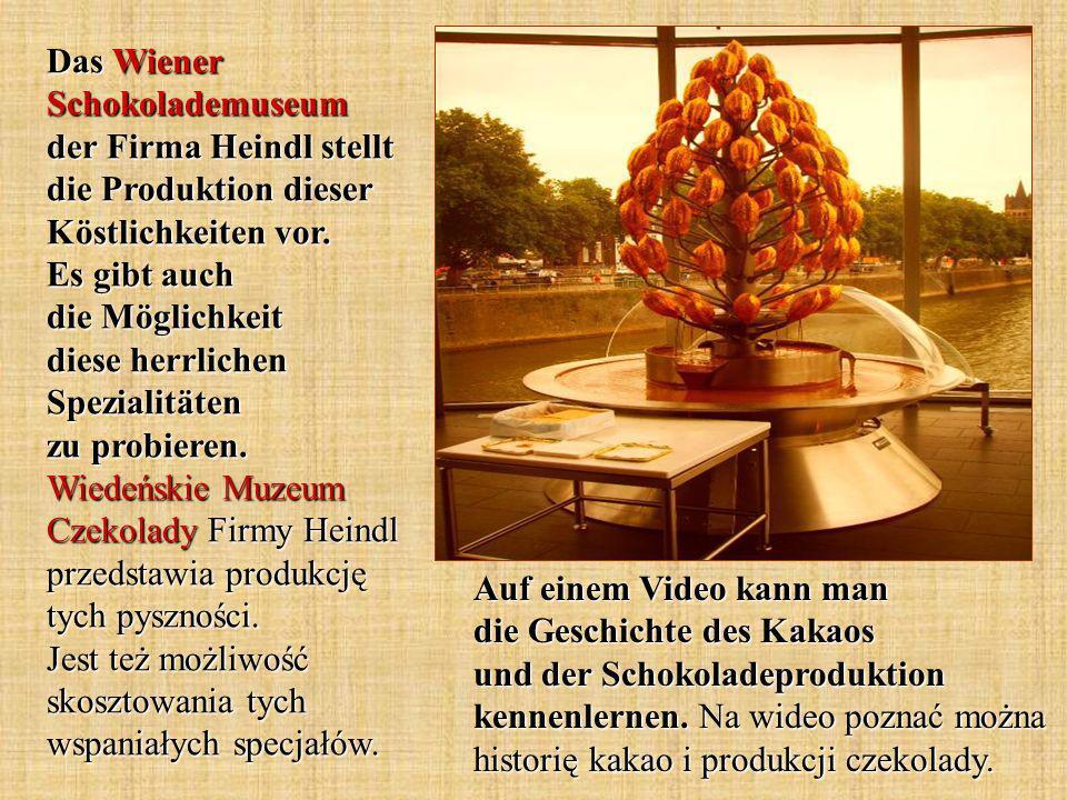 Das Wiener Schokolademuseum der Firma Heindl stellt die Produktion dieser Köstlichkeiten vor. Es gibt auch die Möglichkeit diese herrlichen Spezialitä