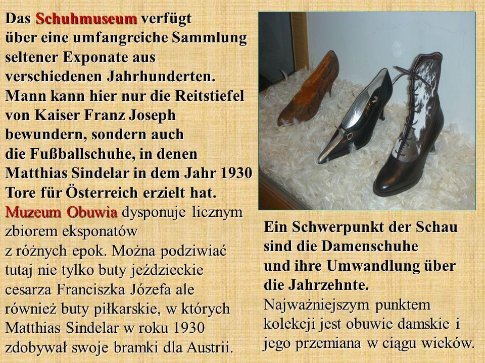 Das Schuhmuseum verfügt über eine umfangreiche Sammlung seltener Exponate aus verschiedenen Jahrhunderten. Mann kann hier nur die Reitstiefel von Kais