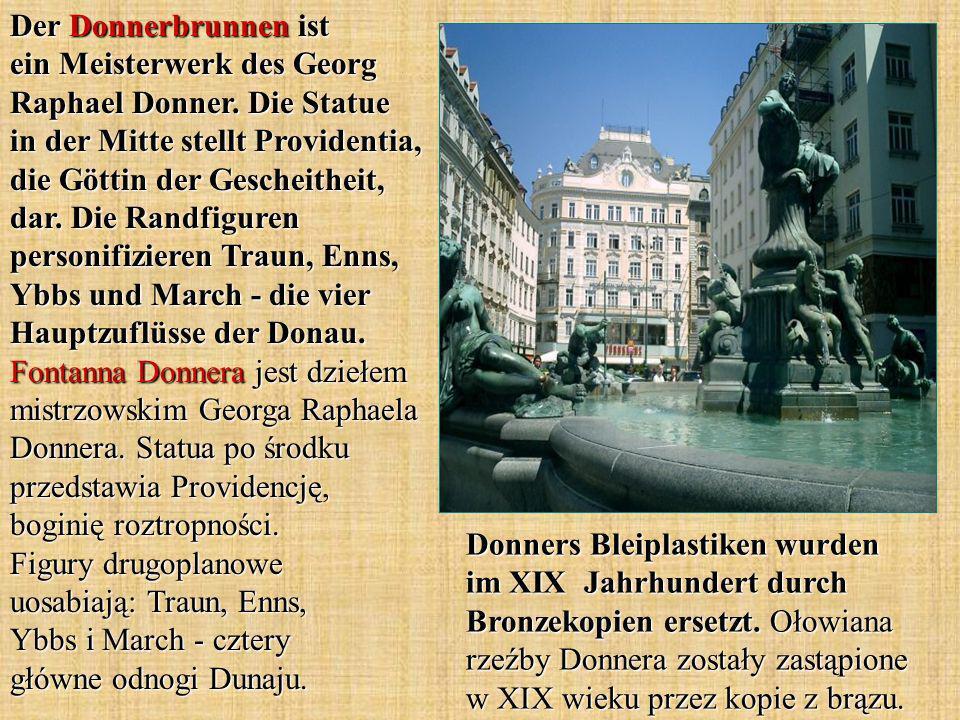 Donners Bleiplastiken wurden im XIX Jahrhundert durch Bronzekopien ersetzt. Ołowiana rzeźby Donnera zostały zastąpione w XIX wieku przez kopie z brązu