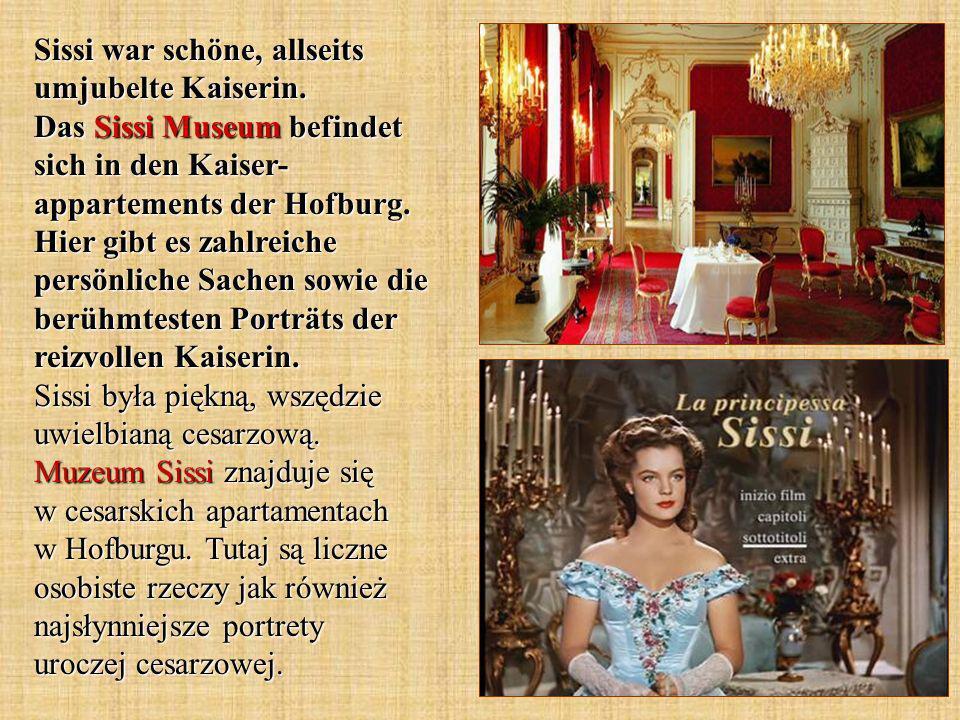Sissi war schöne, allseits umjubelte Kaiserin. Das Sissi Museum befindet sich in den Kaiser- appartements der Hofburg. Hier gibt es zahlreiche persönl