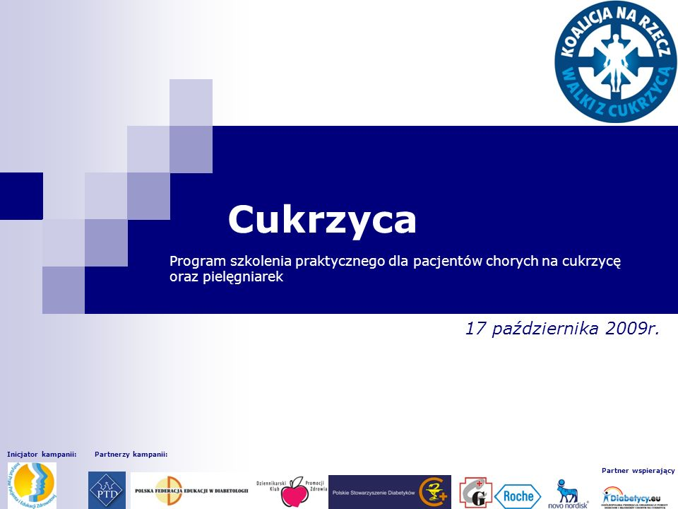 Inicjator kampanii:Partnerzy kampanii: Partner wspierający Cukrzyca Program szkolenia praktycznego dla pacjentów chorych na cukrzycę oraz pielęgniarek 17 października 2009r.