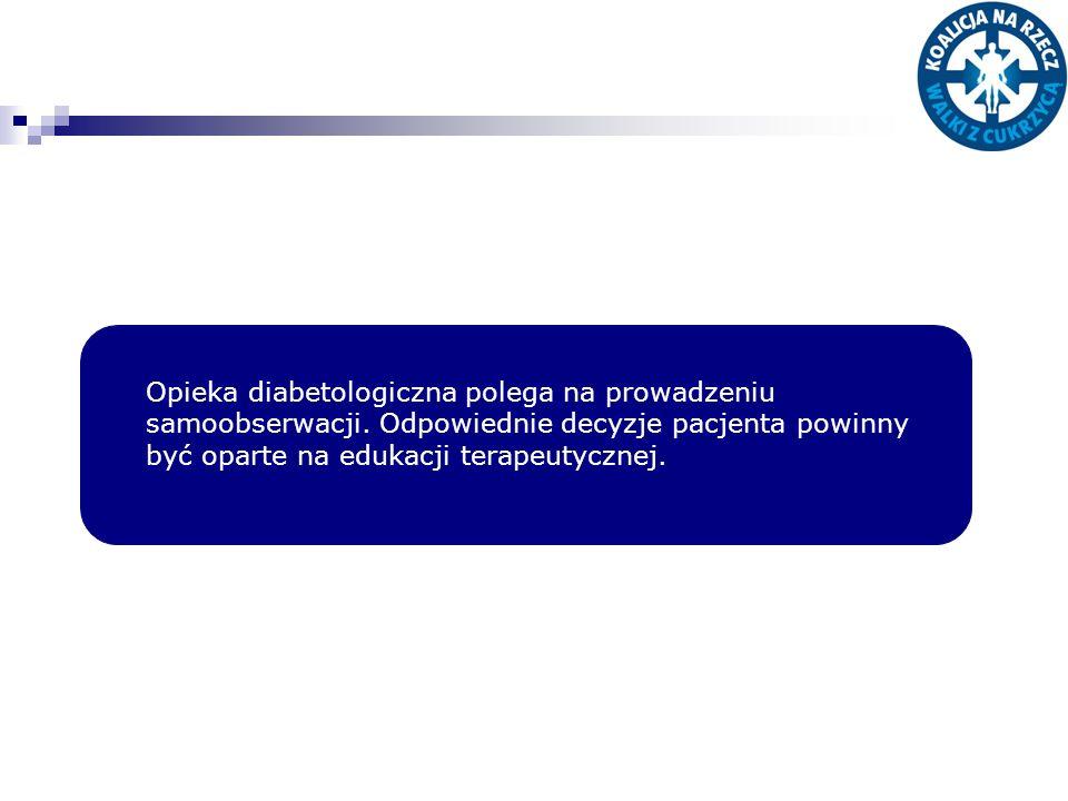Opieka diabetologiczna polega na prowadzeniu samoobserwacji. Odpowiednie decyzje pacjenta powinny być oparte na edukacji terapeutycznej.