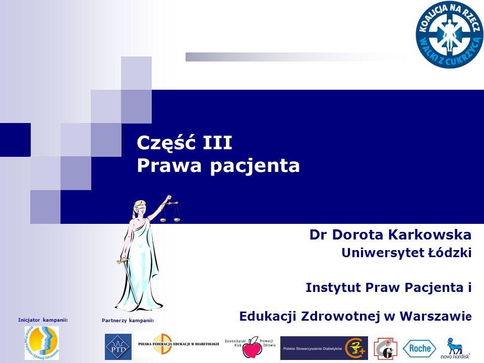 Część III Prawa pacjenta Dr Dorota Karkowska Uniwersytet Łódzki Instytut Praw Pacjenta i Edukacji Zdrowotnej w Warszawi e Inicjator kampanii: Partnerzy kampanii: