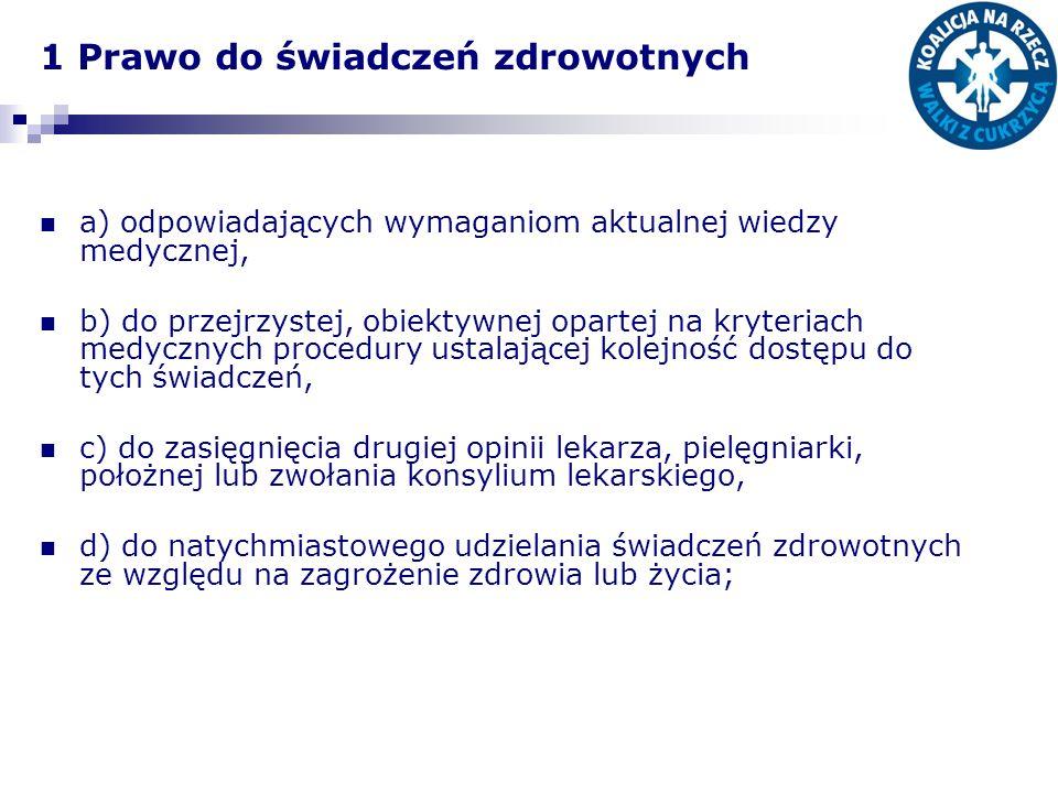 1 Prawo do świadczeń zdrowotnych a) odpowiadających wymaganiom aktualnej wiedzy medycznej, b) do przejrzystej, obiektywnej opartej na kryteriach medyc