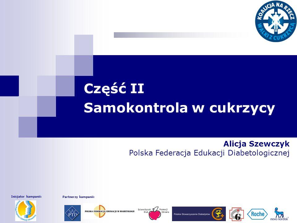 Część II Samokontrola w cukrzycy Alicja Szewczyk Polska Federacja Edukacji Diabetologicznej Inicjator kampanii: Partnerzy kampanii: