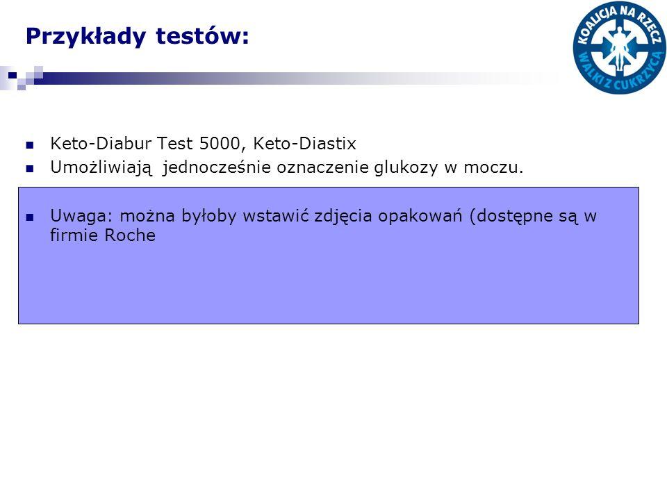 Przykłady testów: Keto-Diabur Test 5000, Keto-Diastix Umożliwiają jednocześnie oznaczenie glukozy w moczu. Uwaga: można byłoby wstawić zdjęcia opakowa