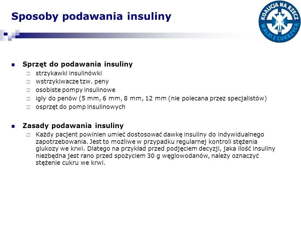 Sposoby podawania insuliny Sprzęt do podawania insuliny strzykawki insulinówki wstrzykiwacze tzw. peny osobiste pompy insulinowe igły do penów (5 mm,