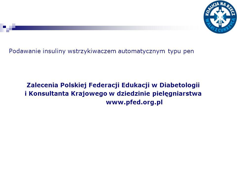 Podawanie insuliny wstrzykiwaczem automatycznym typu pen Zalecenia Polskiej Federacji Edukacji w Diabetologii i Konsultanta Krajowego w dziedzinie pie