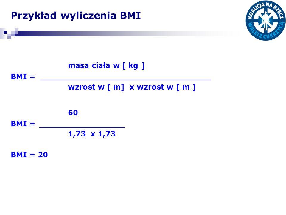 Przykład wyliczenia BMI masa ciała w [ kg ] BMI = wzrost w [ m] x wzrost w [ m ] 60 BMI = 1,73 x 1,73 BMI = 20