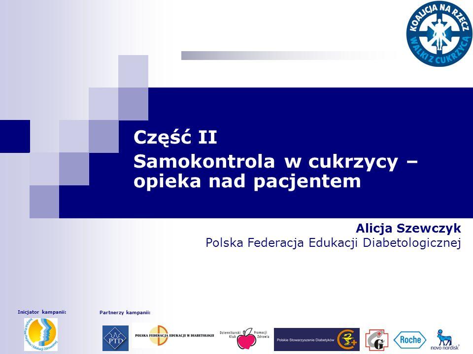 Część II Samokontrola w cukrzycy – opieka nad pacjentem Alicja Szewczyk Polska Federacja Edukacji Diabetologicznej Inicjator kampanii: Partnerzy kampanii: