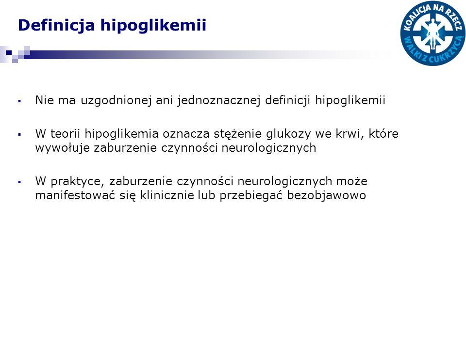 Definicja hipoglikemii Nie ma uzgodnionej ani jednoznacznej definicji hipoglikemii W teorii hipoglikemia oznacza stężenie glukozy we krwi, które wywoł
