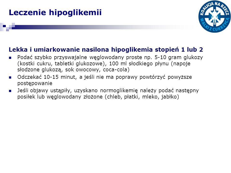 Leczenie hipoglikemii Lekka i umiarkowanie nasilona hipoglikemia stopień 1 lub 2 Podać szybko przyswajalne węglowodany proste np. 5-10 gram glukozy (k
