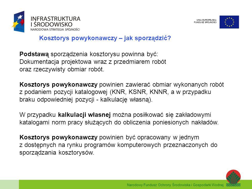 Narodowy Fundusz Ochrony Środowiska i Gospodarki Wodnej UNIA EUROPEJSKA FUNDUSZ SPÓJNOŚCI Kosztorys powykonawczy – jak sporządzić? Podstawą sporządzen