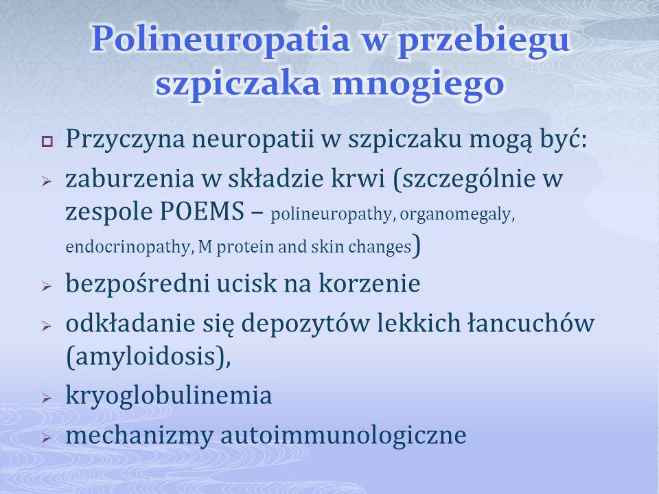 Przyczyna neuropatii w szpiczaku mogą być: zaburzenia w składzie krwi (szczególnie w zespole POEMS – polineuropathy, organomegaly, endocrinopathy, M p